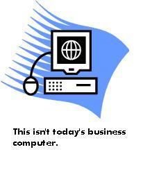 Not Today's Business Computer